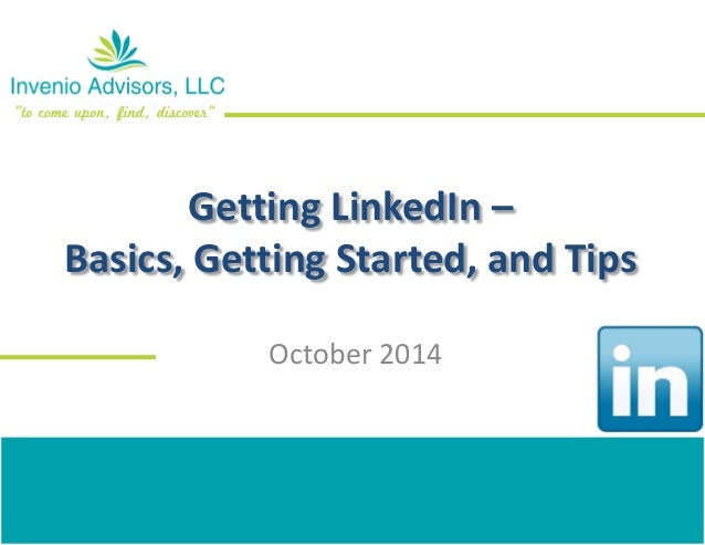 Getting LinkedIn – Basics, Getting Started, and Tips October 2014
