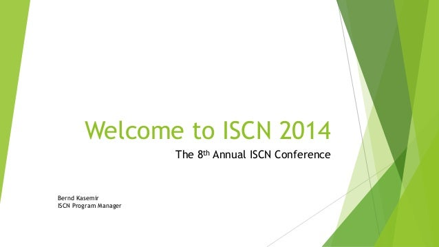 Welcome to ISCN 2014 The 8th Annual ISCN Conference Bernd Kasemir ISCN Program Manager