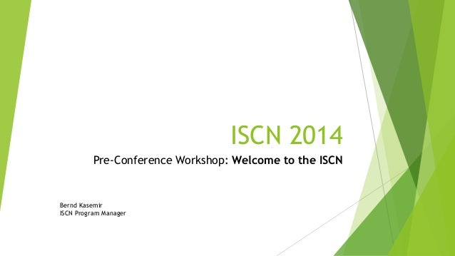 ISCN 2014 Pre-Conference Workshop: Welcome to the ISCN Bernd Kasemir ISCN Program Manager