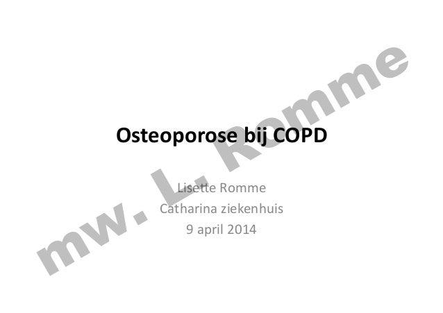 Osteoporose  bij  COPD   Lise%e  Romme   Catharina  ziekenhuis   9  april  2014   mw. L. Romme