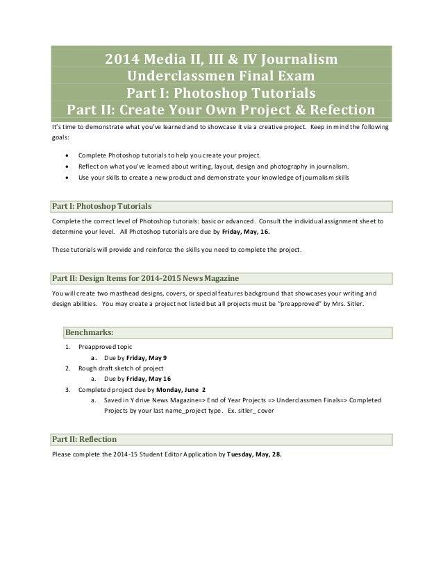 2014 Media II, III & IV Journalism Underclassmen Final Exam Part I: Photoshop Tutorials Part II: Create Your Own Project &...