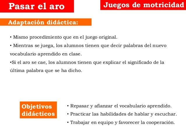 Objetivos didácticos Adaptación didáctica: Juegos de motricidadPasar el aro • Mismo procedimiento que en el juego original...