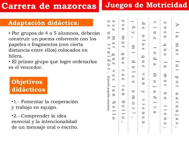 Objetivos didácticos Adaptación didáctica: Juegos de MotricidadCarrera de mazorcas • Por grupos de 4 o 5 alumnos, deberán ...