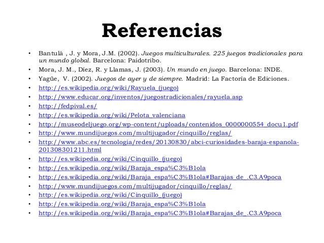 Referencias • Bantulá , J. y Mora, J.M. (2002). Juegos multiculturales. 225 juegos tradicionales para un mundo global. Bar...