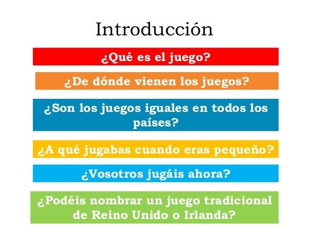 Introducción ¿Qué es el juego? ¿De dónde vienen los juegos? ¿Son los juegos iguales en todos los países? ¿A qué jugabas cu...