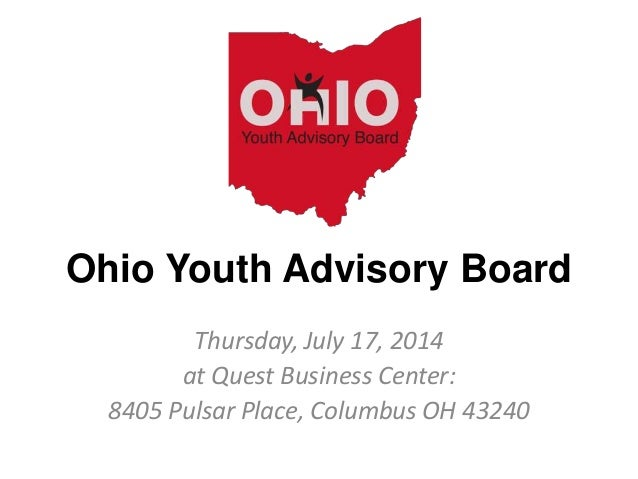 Ohio Youth Advisory Board Thursday, July 17, 2014 at Quest Business Center: 8405 Pulsar Place, Columbus OH 43240