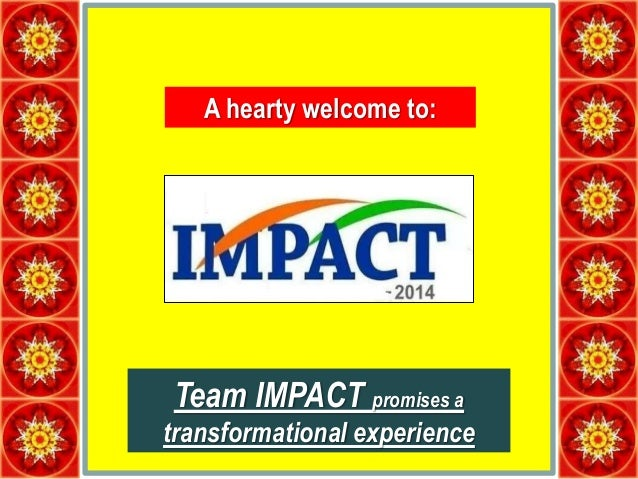 A hearty welcome to: Team IMPACT promises a transformational experience