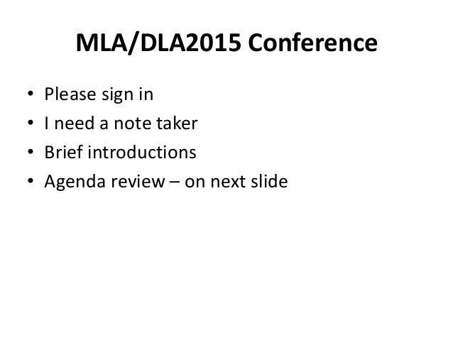 MLA/DLA2015 Conference • Please sign in • I need a note taker • Brief introductions • Agenda review – on next slide