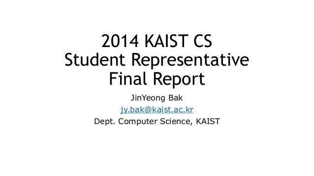 2014 KAIST CS Student Representative Final Report JinYeong Bak jy.bak@kaist.ac.kr Dept. Computer Science, KAIST