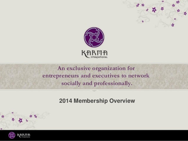 2014 Membership Overview An exclusive organization for entrepreneurs and executives to network socially and professionally.