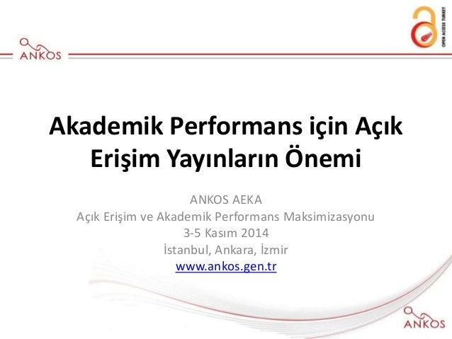 Akademik Performans için Açık Erişim Yayınların Önemi ANKOS AEKA Açık Erişim ve Akademik Performans Maksimizasyonu 3-5 Kas...