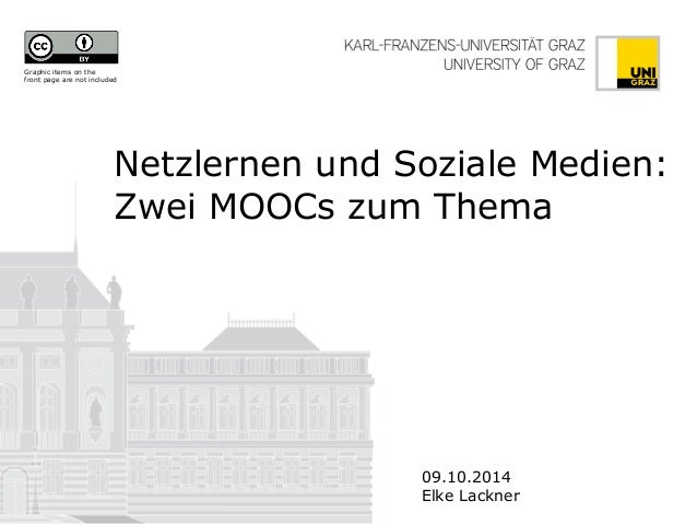 Netzlernen und Soziale Medien: Zwei MOOCs zum Thema  09.10.2014  Elke Lackner  Graphic items on the front page are not inc...
