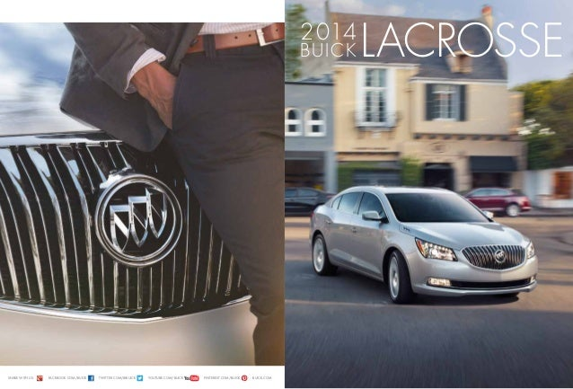 SHARE WITH US: facebook.com/buick twitter.com/@buick youtube.com/buick pinterest.com/buick buick.com lacrosse2014 buick