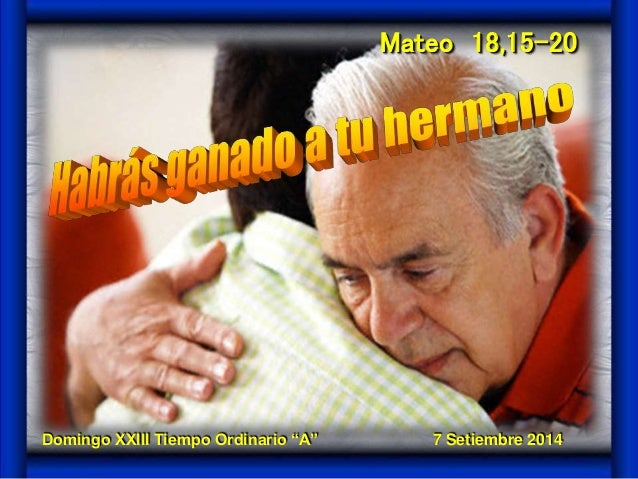 "Mateo 18,15-20  Domingo XXIII Tiempo Ordinario ""A"" 7 Setiembre 2014"