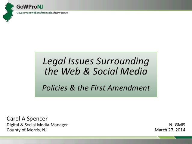 Legal Issues Surrounding the Web & Social Media Policies & the First Amendment Carol A Spencer Digital & Social Media Mana...
