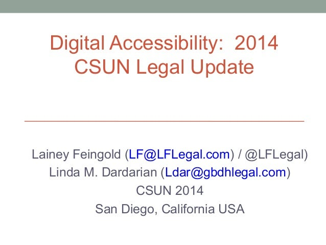Digital Accessibility: 2014 CSUN Legal Update Lainey Feingold (LF@LFLegal.com) / @LFLegal) Linda M. Dardarian (Ldar@gbdhle...