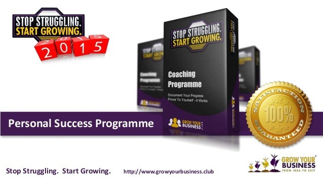Personal Success Programme Stop Struggling. Start Growing. http://www.growyourbusiness.club