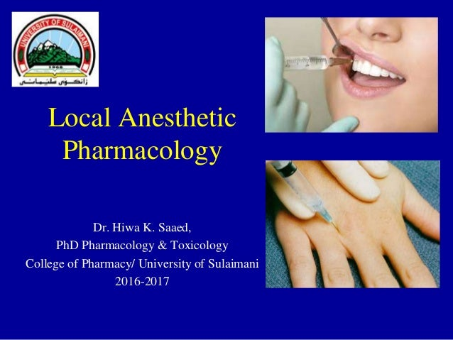 Local Anesthetic Pharmacology Dr. Hiwa K. Saaed, PhD Pharmacology & Toxicology College of Pharmacy/ University of Sulaiman...