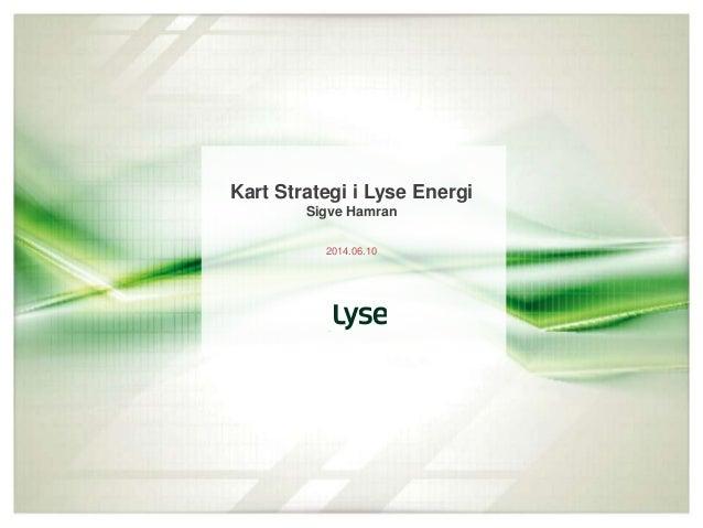 Kart Strategi i Lyse Energi Sigve Hamran 2014.06.10