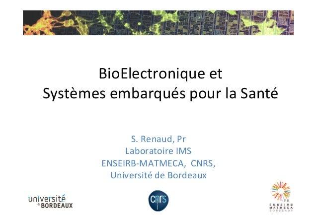 BioElectronique  et     Systèmes  embarqués  pour  la  Santé   S.  Renaud,  Pr         Laborat...