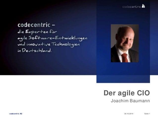 Der agile CIO  Joachim Baumann  codecentric AG 30.10.2014 Seite 1