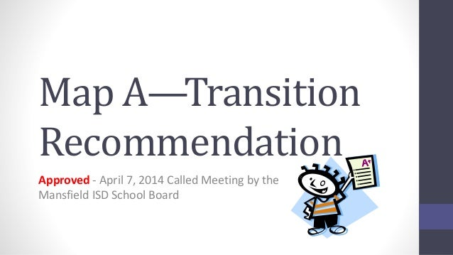 Map A—Transition Recommendation Approved - April 7, 2014 Called Meeting by the Mansfield ISD School Board