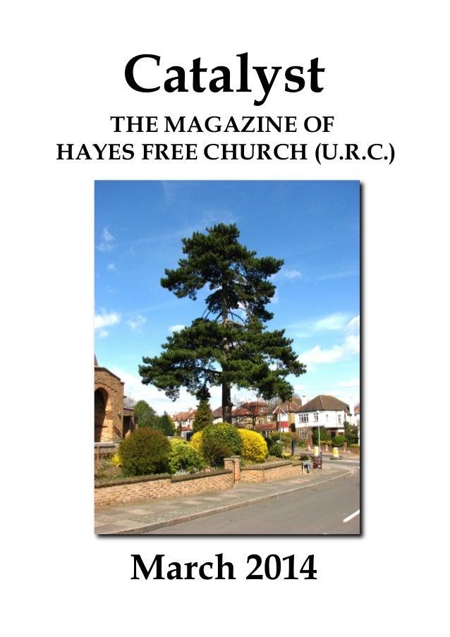 Catalyst THE MAGAZINE OF HAYES FREE CHURCH (U.R.C.)  March 2014