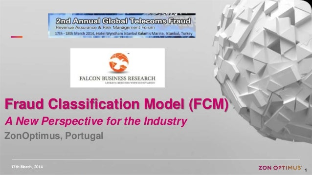 17th March, 2014 1 Fraud Classification Model (FCM) A New Perspective for the Industry ZonOptimus, Portugal