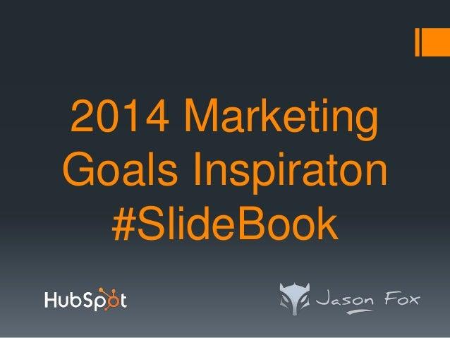 2014 Marketing Goals Inspiraton #SlideBook