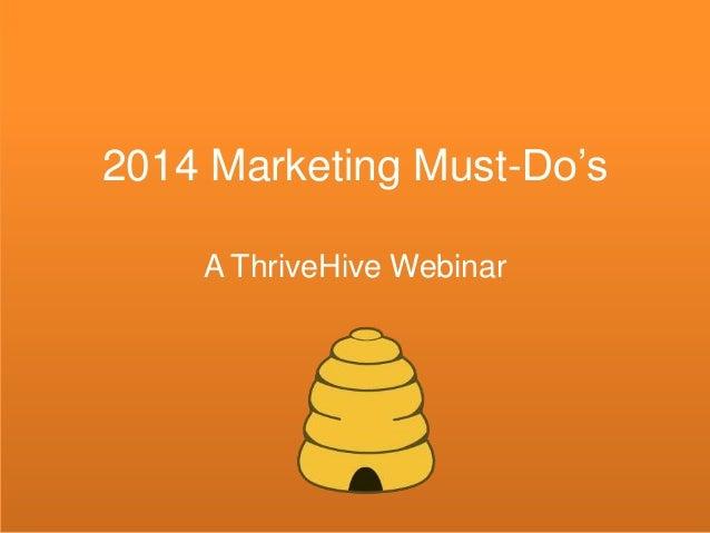 2014 Marketing Must-Do's A ThriveHive Webinar