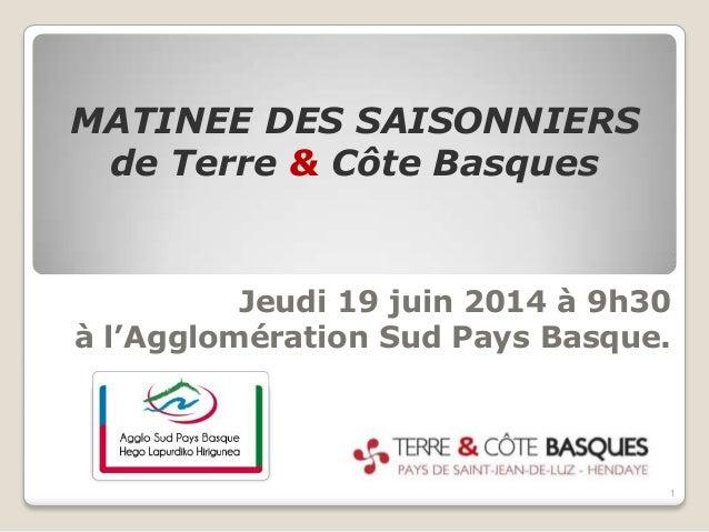 Jeudi 19 juin 2014 à 9h30 à l'Agglomération Sud Pays Basque. MATINEE DES SAISONNIERS de Terre & Côte Basques 1