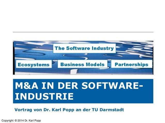 M&A IN DER SOFTWAREINDUSTRIE Vortrag von Dr. Karl Popp an der TU Darmstadt Copyright © 2014 Dr. Karl Popp