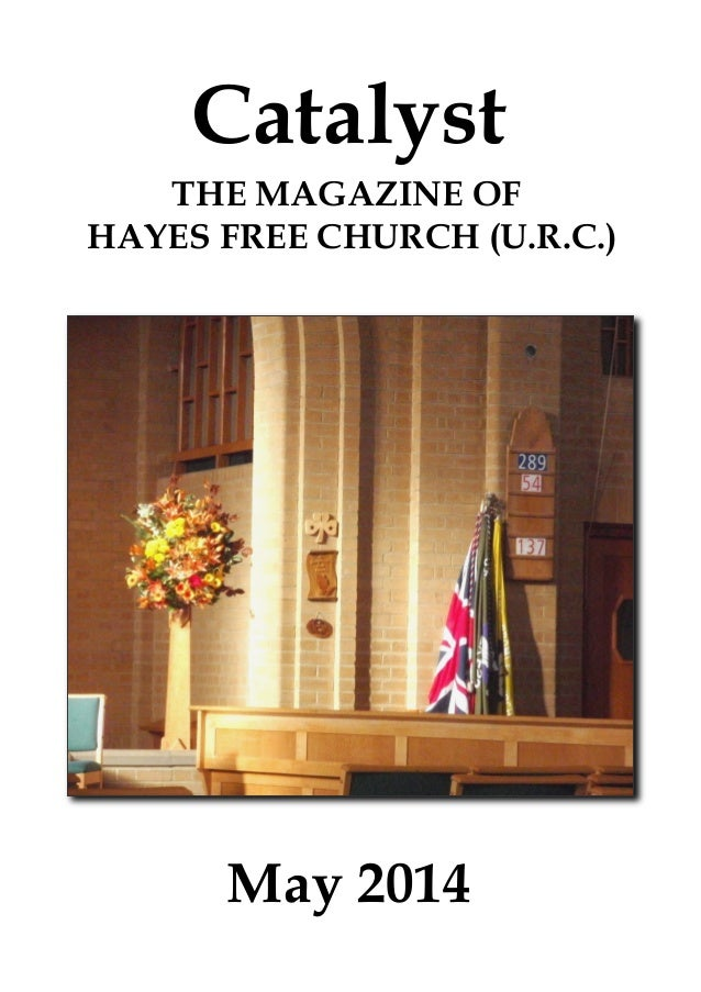 Catalyst May 2014 THE MAGAZINE OF HAYES FREE CHURCH (U.R.C.)