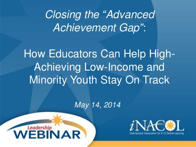 """Closing the """"Advanced Achievement Gap"""": How Educators Can Help High- Achieving Low-Income and Minority Youth Stay On Track..."""