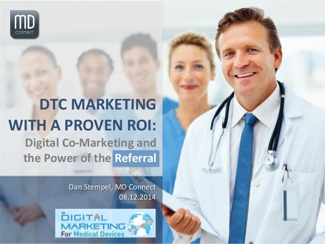 DTC MARKETING WITH A PROVEN ROI: Digital Co-Marketing and the Power of the Referral Dan Stempel, MD Connect 08.12.2014