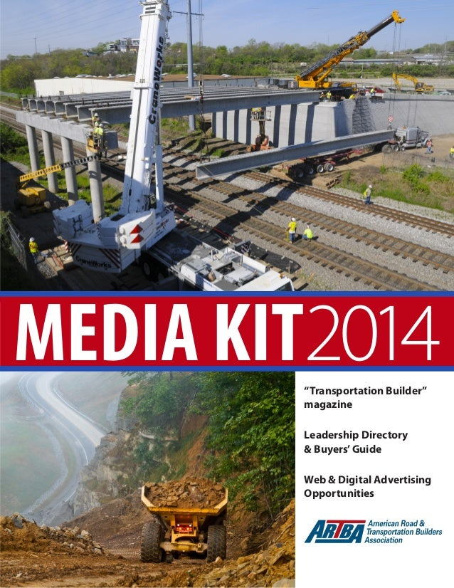 "2014 ARTBA MEDIA KIT		 1 MEDIA KIT2014""Transportation Builder"" magazine Leadership Directory & Buyers'Guide Web & Digital ..."
