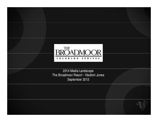 2014 Media Landscape The Broadmoor Resort - Vladimir Jones September 2013