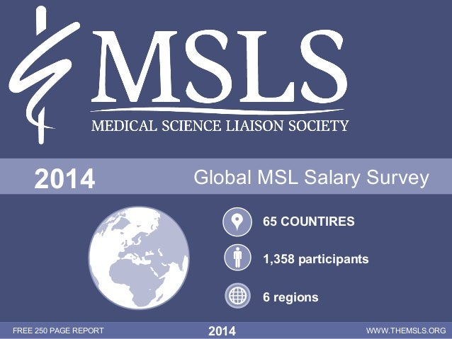 1 FREE 250 PAGE REPORT 2014 WWW.THEMSLS.ORG Global MSL Salary Survey2014 65 COUNTIRES 1,358 participants 6 regions