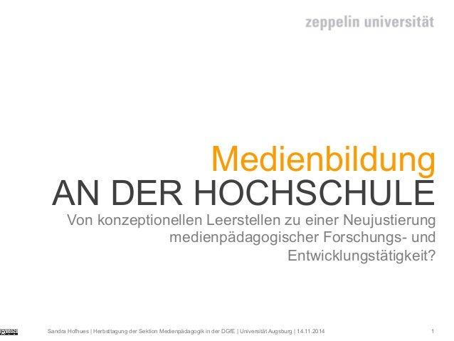 Sandra Hofhues | Herbsttagung der Sektion Medienpädagogik in der DGfE | Universität Augsburg | 14.11.2014 1 Medienbildung ...