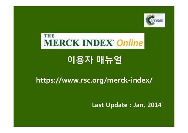 이용자 매뉴얼 Last Update : Jan, 2014 https://www.rsc.org/merck-index/