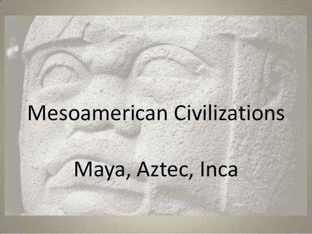 Mesoamerican Civilizations Maya, Aztec, Inca