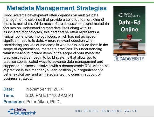 Metadata Management Strategies Copyright 2014 by Data Blueprint Good systems development often depends on multiple data ma...
