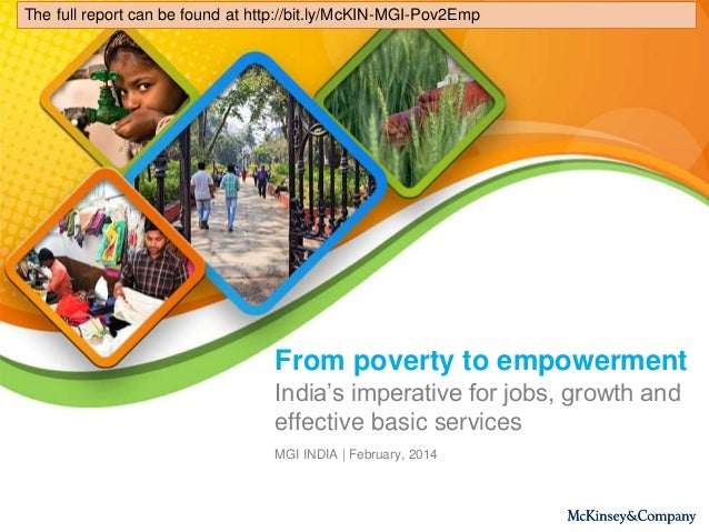 From poverty to empowerment MGI INDIA | February, 2014 India's imperative for jobs, growth and effective basic services Th...