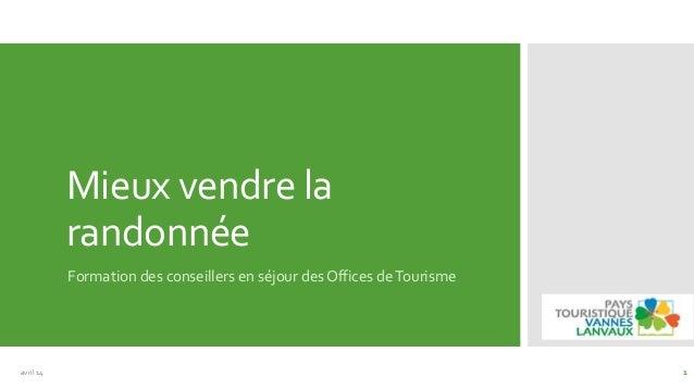 Mieux vendre la randonnée Formation des conseillers en séjour des Offices deTourisme avril 14 1