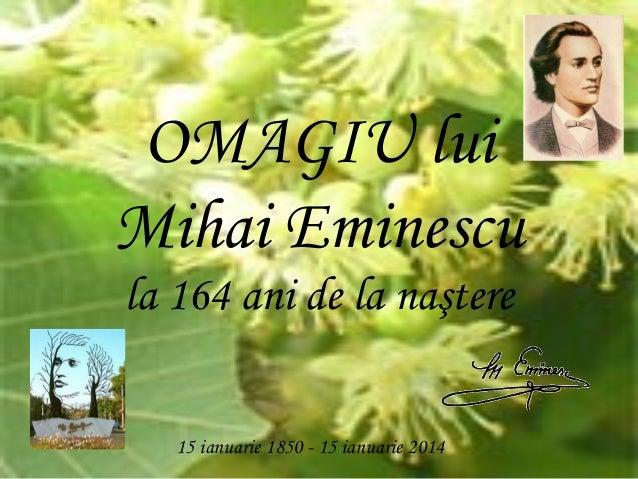OMAGIU lui Mihai Eminescu la 164 ani de la naştere 15 ianuarie 1850 - 15 ianuarie 2014
