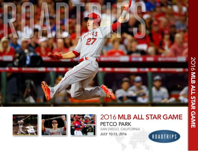 2O16 MLB ALL STAR GAME PETCO PARK SAN DIEGO, CALIFORNIA JULY 10-13, 2016 2O16MLBALLSTARGAME ROADTRIPS