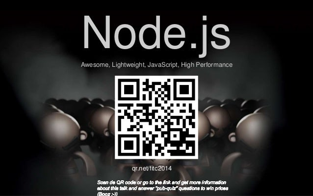 Node.js Awesome, Lightweight, JavaScript, High Performance  qr.net/fitc2014