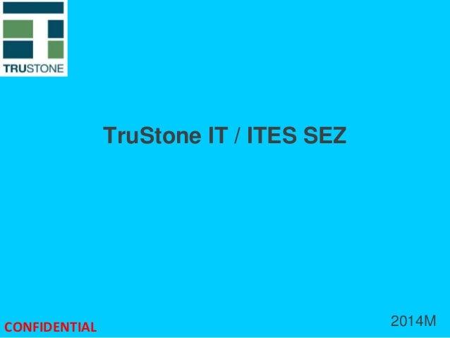 TruStone IT / ITES SEZ CONFIDENTIAL 2014M