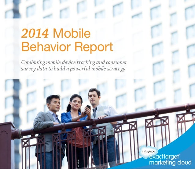 2014 Mobile  Behavior Report  Combining mobile device tracking and consumer  survey data to build a powerful mobile strate...