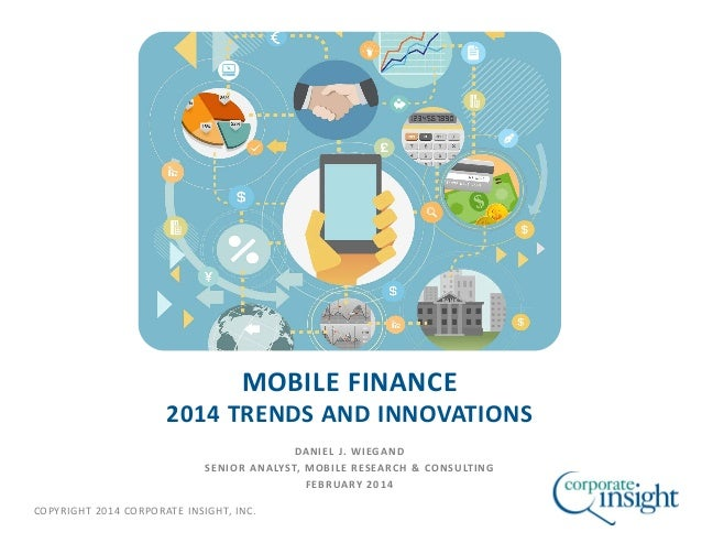 MOBILE FINANCE  2014 TRENDS AND INNOVATIONS DANIEL J. WIEGAND SENIOR ANALYST, MOBILE RESEARCH & CONSULTING FEBRUARY 2014 C...
